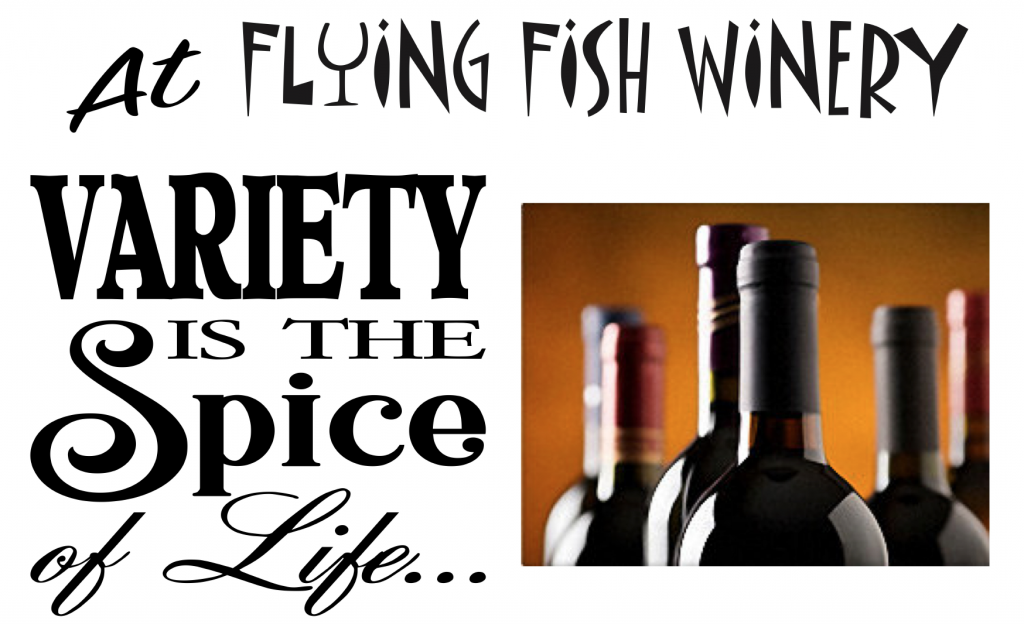 At Flying Fish Winery, variety is the spice of life...